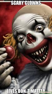 Scary Clown Meme - scary clowns lives don t matter meme icky 62734 memeshappen