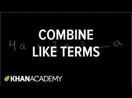 combining like terms video khan academy