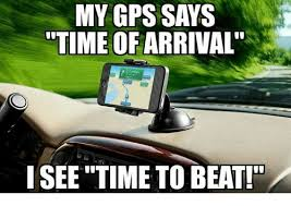 Gps Meme - my gps says time of arrival i see time to beat meme on me me