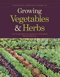 taunton u0027s complete guide to growing vegetables and herbs