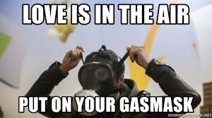 Love Is In The Air Meme - love is in the air put on your gasmask gasmask man meme generator
