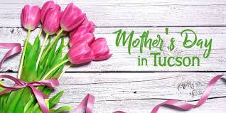 Mothers Day Mother U0027s Day In Tucson 2017 Tucsontopia
