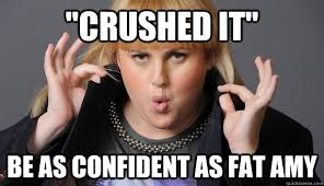 Fat Amy Memes - crushed it be as confident as fat amy fat amy obesity quickmeme