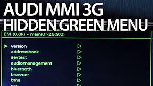 how to enter hidden green menu audi mmi 3g a1 a4 a5 a6 a7 a8 q3