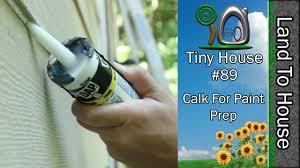 tiny house 89 caulk for paint prep youtube
