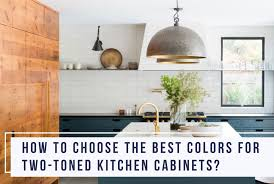 how to choose kitchen cabinets color is the two toned kitchen cabinet trend right for your kitchen