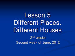 lesson 5 different places different houses ppt download