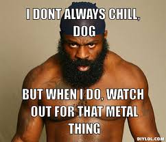 I Dont Always Meme Generator - kimbo meme generator i dont always chill dog but when i do watch out