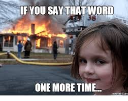 How Is The Word Meme Pronounced - 25 best memes about say it one more time meme say it one more