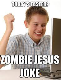 Zombie Jesus Meme - today s easter zombie jesus joke first day on the internet kid