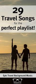 travel songs images 29 travel songs for the perfect playlist 2018 videos jpg