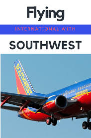flying international with southwest airlines no back home