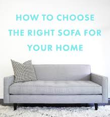 how to choose a sofa bed how to choose the right sofa for your home melyssa griffin