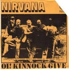 Nirvana Blind Pig Oi Kinnock Give Us Back Our Rose Cuz We U0027re Not The 60 U0027s Band Mate