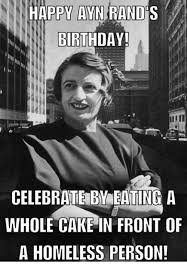 Ayn Rand Meme - ayn rand birthday happy s celebrate bv eating a whole cake in front