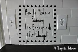 Kitchen Backsplash On A Budget How To Make A Subway Tile Backsplash For Cheap All Things New
