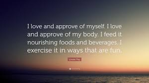 Love And Ocean Quotes by Louise Hay Quote U201ci Love And Approve Of Myself I Love And