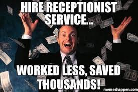 Meme Money - hire receptionist service worked less saved thousands meme