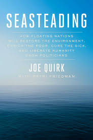 seasteading how floating nations will restore the environment