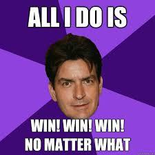 All I Do Is Win Meme - all i do is win win win no matter what clean sheen quickmeme