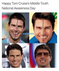 Tom Cruise Meme - happy tom cruise s middle tooth national awareness day imajoke