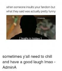 Insulting Funny Memes - when someone insults your fandom but what they said was actually