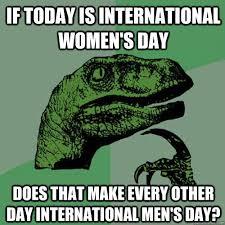 Funny Women Memes - womens day vs mens day funny meme funny memes
