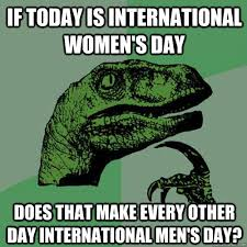 Funny Meme Of The Day - womens day vs mens day funny meme funny memes