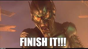 Finish It Meme - image tagged in green goblin finish it spiderman imgflip