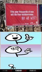Stubborn Memes - stubborn men forever alone forever alone