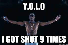 Yolo Meme - 2pac yolo meme memes quickmeme