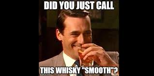 Whisky Meme - whisky 101 smooth part one the scotch noob