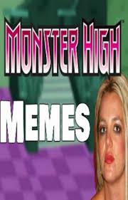 Monster High Memes - monster high memes 癲si monster high fuera un anime wattpad