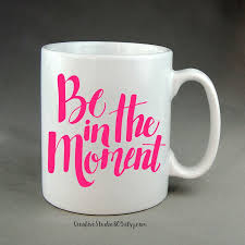 15oz mug be in the moment coffee mug cute coffee cups