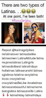 Latina Memes - there are two types of latinas at one point i ve been both repost