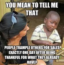 Meme Black Friday - skeptical 3rd world kid on black friday memes pinterest black