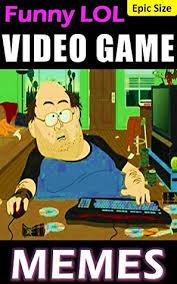 Video Games Memes - video game memes lol gaming jokes hilarious newbies badass bosses
