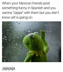 Funny Memes Spanish - when your mexican friends post something funny in spanish and wanna