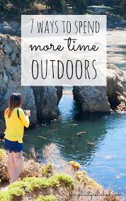 7 ways to spend more time outdoors simplicity relished