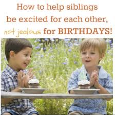 sibling jealousy birthday how to encourage not jealousy