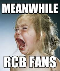 Rcb Memes - meanwhile rcb fans crying girl quickmeme