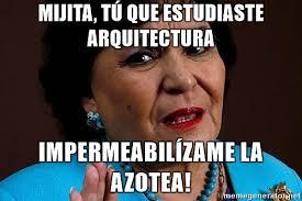 Carmen Meme - mijita t禳 que estudiaste arquitectura impermeabil祗zame la azotea