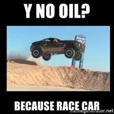 Race Car Meme - y no oil because race car because racecar meme generator