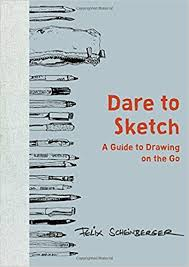 dare to sketch a guide to drawing on the go felix scheinberger