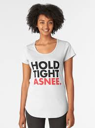 Tight Shirt Meme - hold tight asnee women s premium t shirt by oscard redbubble