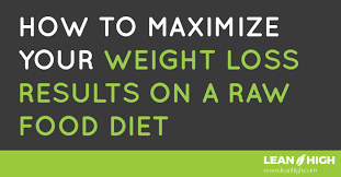 to maximize your weight loss results on a raw food diet