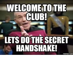 Club Meme - welcome tothe club lets do the secret handshake com the secret