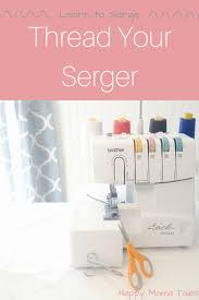 learn to thread your serger machine happy mama tales
