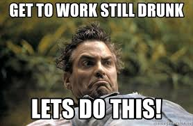 Drunk At Work Meme - get to work still drunk lets do this george clooney o brother