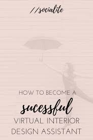 how to become a successful virtual interior design assistant how to become successful virtual interior design assistant